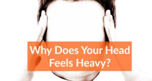 Head feels heavy? Causes and Home Remedies